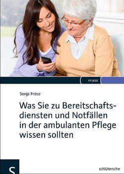 Was Sie zu Bereitschaftsdiensten und Notfällen in der ambulanten Pflege wissen sollten von Fröse,  Sonja