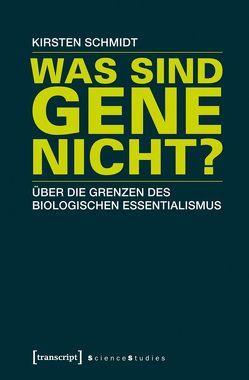 Was sind Gene nicht? von Schmidt,  Kirsten
