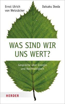 Was sind wir uns wert? von Elze,  Judith, Harlaß,  Katrin, Ikeda,  Daisaku, Weizsäcker,  Ernst U. von
