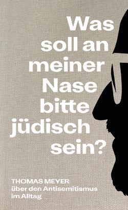 Was soll an meiner Nase bitte jüdisch sein? von Meyer,  Thomas
