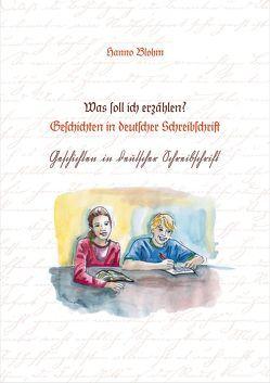 Was soll ich erzählen? Geschichten in deutscher Schreibschrift von Blohm,  Hanno