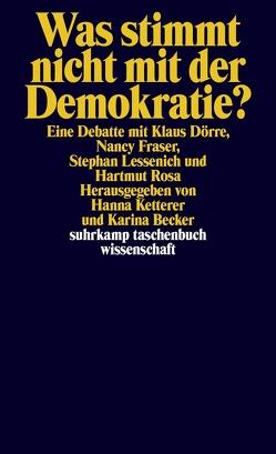 Was stimmt nicht mit der Demokratie? von Becker,  Karina, Doerre,  Klaus, Fraser,  Nancy, Ketterer,  Hannah, Lessenich,  Stephan, Rosa,  Hartmut