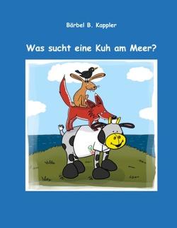 Was sucht eine Kuh am Meer? von Kappler,  Bärbel. B.