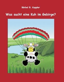 Was sucht eine Kuh im Gebirge? von Kappler,  Bärbel. B.