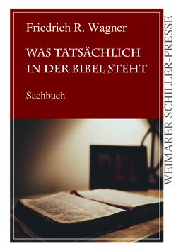 Was tatsächlich in der Bibel steht von Wagner,  Friedrich R.