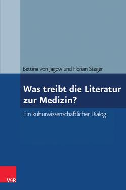 Was treibt die Literatur zur Medizin? von Steger,  Florian, von Jagow,  Bettina