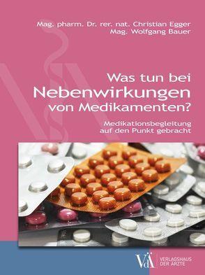 Was tun bei Nebenwirkungen von Medikamenten von Bauer,  Wolfgang, Egger,  Christian