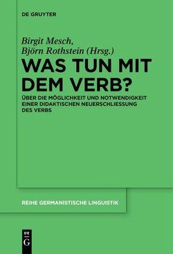 Was tun mit dem Verb? von Mesch,  Birgit, Rothstein,  Björn