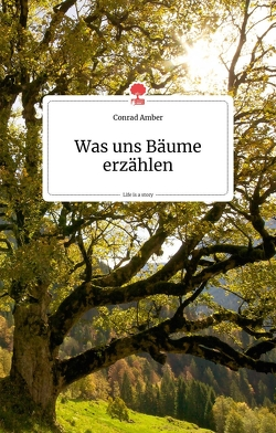 Was uns Bäume erzählen. Life is a story – story.one von Amber,  Conrad