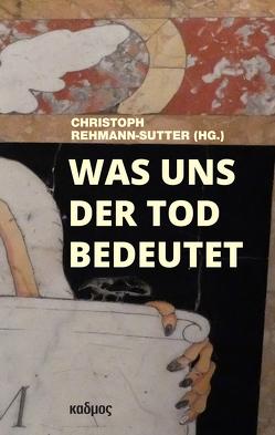 Was uns der Tod bedeutet von Rehmann-Sutter,  Christoph