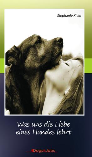 Was uns die Liebe eines Hundes lehrt von Klein,  Stephanie
