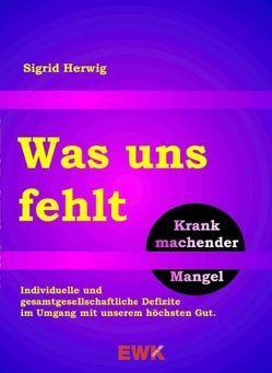 Was uns fehlt von Herwig,  Sigrid