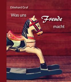 Was uns Freude macht von Graf,  Ekkehard