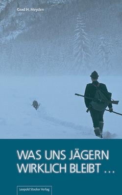 Was uns Jägern wirklich bleibt … von Meyden,  Gerd H