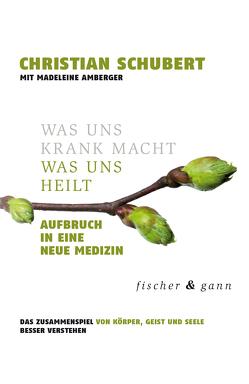 Was uns krank macht – Was uns heilt von Amberger,  Madeleine, Schubert,  Christian