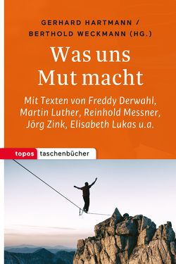 Was uns Mut macht von Hartmann,  Gerhard, Weckmann,  Berthold