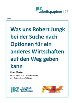 Was uns Robert Jungk bei der Suche nach Optionen für ein anderes Wirtschaften auf den Weg geben kann von Altvater,  Elmar, Kröber,  Corinna, Spielmann,  Walter