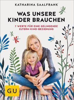 Was unsere Kinder brauchen von Saalfrank,  Katharina