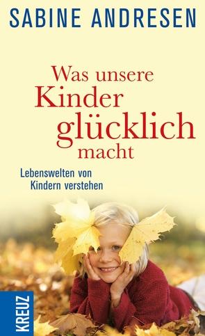 Was unsere Kinder glücklich macht von Andresen,  Sabine
