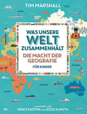 Was unsere Welt zusammenhält – Die Macht der Geografie für Kinder von Brandau,  Birgit, Easton,  Grace, Marshall,  Tim, Smith,  Jessica