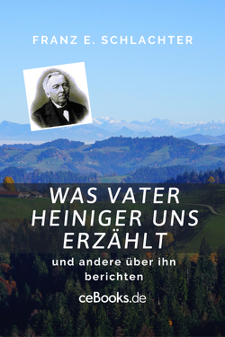 Was Vater Heiniger uns erzählt von Schlachter,  Franz Eugen