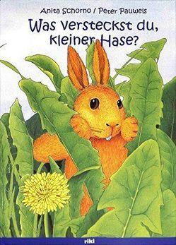 Was versteckst du, kleiner Hase? von Pauwels,  Peter, Schorno,  Anita