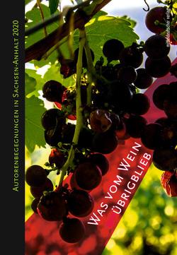 Was vom Wein übrig blieb von Friedrich-Bödecker-Kreis in Sachsen-Anhalt e.V.
