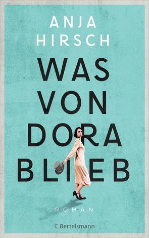 Was von Dora blieb von Hirsch,  Anja