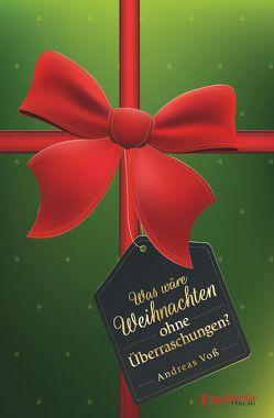 Was wäre Weihnachten ohne Überraschungen? von Voss,  Andreas