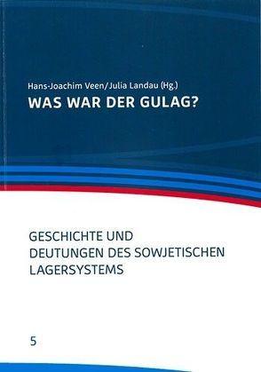 Was war der Gulag? von Landau,  Julia Franziska, Veen,  Hans-Joachim