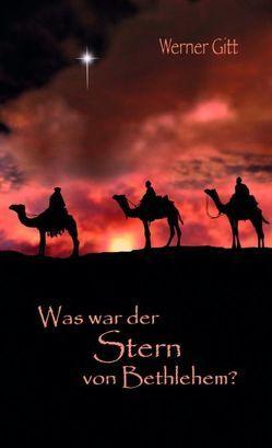 Was war der Stern von Bethlehem? von Gitt,  Werner, Steinke,  Alexander