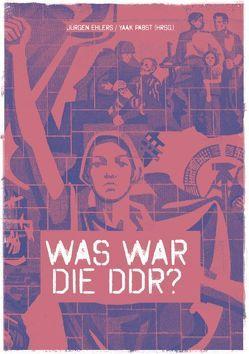 Was war die DDR? von Ehlers,  Jürgen, Pabst,  Yaak