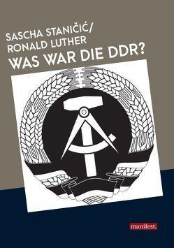 Was war die DDR? von Luther,  Ronald, Stanicic,  Sascha