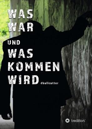 WAS WAR UND WAS KOMMEN WIRD von Bullcutter,  D.