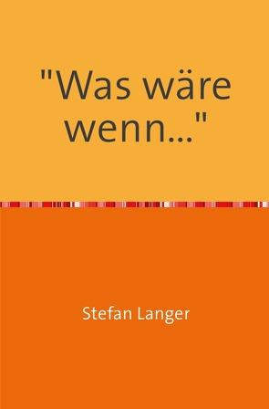 """""""Was wäre wenn…"""" von Langer,  Stefan"""