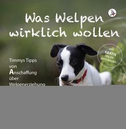 Was Welpen wirklich wollen: Timmys Tipps von Anschaffung über Welpenerziehung bis Zusammenleben von Skalla,  Daniela, Thaler,  Natalie