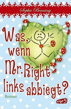 Was, wenn Mr. Right links abbiegt? von Benning,  Sophie