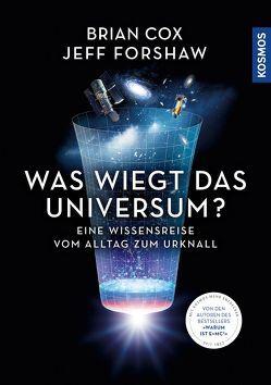 Was wiegt das Universum? von Cox,  Brian, Forshaw,  Jeff