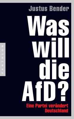 Was will die AfD? von Bender,  Justus