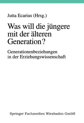 Was will die jüngere mit der älteren Generation? von Ecarius,  Jutta