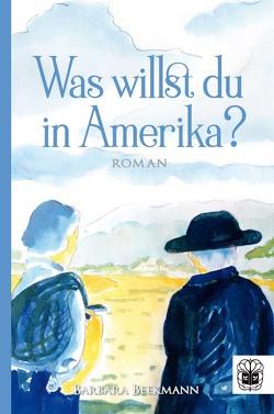 Was willst du in Amerika? von Beekmann,  Barbara