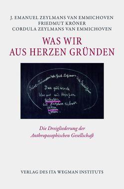 Was wir aus Herzen gründen von Kröner,  Friedmut, Zeylmans van Emmichoven,  Cordula, Zeylmans van Emmichoven,  J. Emanuel