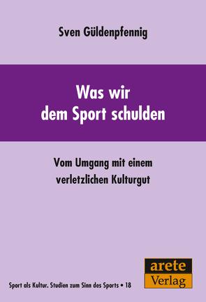 Was wir dem Sport schulden von Güldenpfennig,  Sven