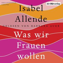 Was wir Frauen wollen von Allende,  Isabel, Auer,  Barbara, Becker,  Svenja