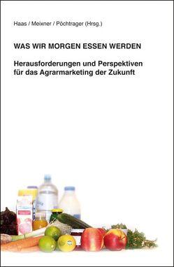 Was wir morgen essen werden von Haas,  Rainer, Meixner,  Oliver, Pöchtrager,  Siegfried