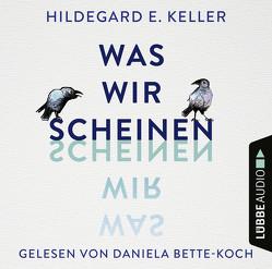 Was wir scheinen von Keller,  Prof. Dr. Hildegard