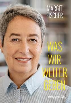 Was wir weitergeben von Fischer,  Margit