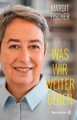 Was wir weitergeben von Fischer,  Margit, Tóth,  Barbara