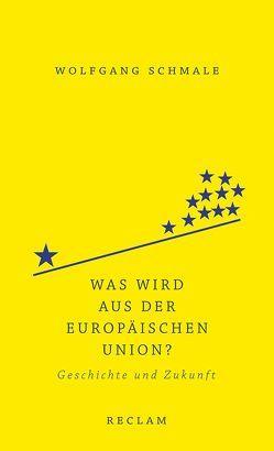 Was wird aus der Europäischen Union? von Schmale,  Wolfgang