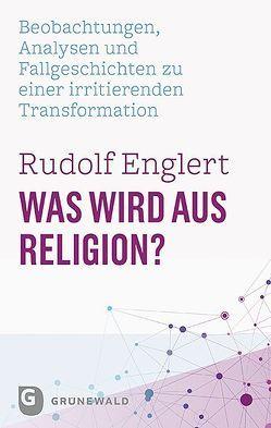 Was wird aus Religion? von Englert,  Rudolf